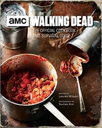 The Walking Dead The Official Cookbook and Survival Guide
