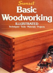 Basic Woodworking Illustrated: Technigues, Tools, Materials, Progects