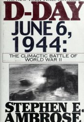 D-Day June 6, 1944: The Climactic Battle of World War II