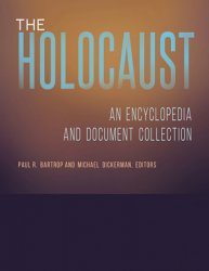 The Holocaust [4 volumes]: An Encyclopedia and Document Collection