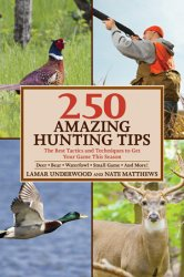 250 Amazing Hunting Tips The Best Tactics and Techniques to Get Your Game This Season