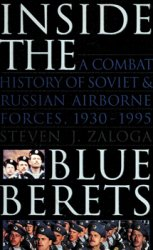 Inside the Blue Berets: A Combat History of Soviet and Russian Airborne Forces, 1930-1995