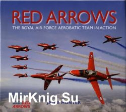 Red Arrows: The Royal Air Force Aerobatic Team in Action