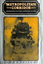 Metropolitan Corridor: Railroads and the American Scene