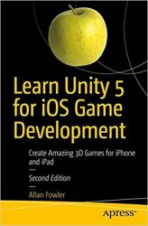 Learn Unity 2017 for iOS Game Development: Create Amazing 3D Games for iPhone and iPad, 2nd Edition