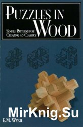 Puzzles in Wood. Simple Patterns for Creating 45 Classics