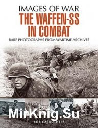 Images of War - The Waffen SS in Combat: A Photographic History