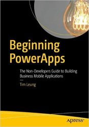 Beginning PowerApps: The Non-Developers Guide to Building Business Mobile Applications