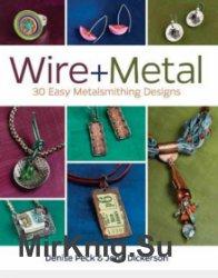Wire+Metal: 30 Easy Metalsmithing Designs