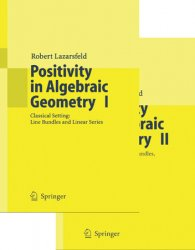 Positivity in Algebraic Geometry. Vol. I. Classical Setting: Line Bundles and Linear Series; Vol.II. Positivity for Vector Bundles, and Multiplier Ideals