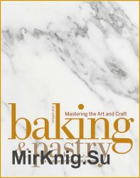 Baking and Pastry: Mastering the Art and Craft (2009)
