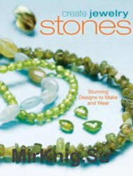 Create Jewelry: Stones (Stunning Designs to Make and Wear)