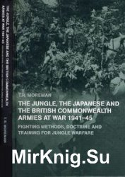 The Jungle, The Japanese and the British Commonwealth Armies at War 1941-1945 (Military History and Policy)