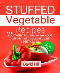 Stuffed vegetable recipes.: 25 very fast dishes for your collection of cookbooks with vegetables