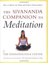 The Sivananda Companion to Meditation: How to Master the Mind and Achieve Transcendence