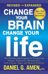 Change Your Brain, Change Your Life: The Breakthrough Program for Conquering Anxiety, Depression, Obsessiveness, Lack of Focus, Anger, and Memory Problems