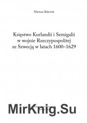 Ksiestwo Kurlandii i Semigalii w wojnie Rzeczypospolitej ze Szwecja w latach 1600-1629