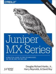 Juniper MX Series: A Comprehensive Guide to Trio Technologies on the MX, 2nd Edition