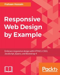 Responsive Web Design by Example: Embrace responsive design with HTML5, CSS3, JavaScript, jQuery and Bootstrap 4 (+code)