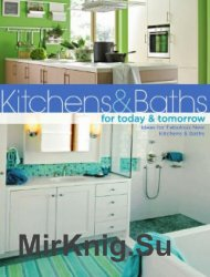 Kitchens and Baths for Today and Tomorrow: Ideas for Fabulous New Kitchens and Baths