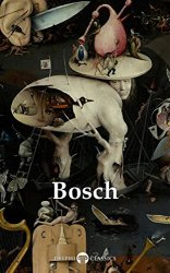 Delphi Complete Works of Hieronymus Bosch (Delphi Masters of Art Book 40)