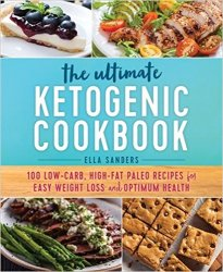 The Ultimate Ketogenic Cookbook: 100 Low-Carb, High-Fat Paleo Recipes for Easy Weight Loss and Optimum Health