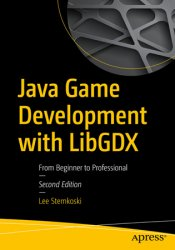 Java Game Development with LibGDX: From Beginner to Professional, 2nd Edition