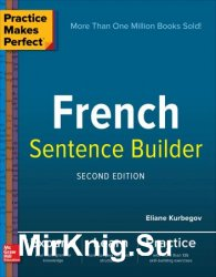 Practice Makes Perfect French Sentence Builder, 2nd Edition