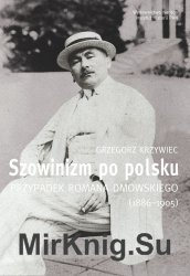 Szowinizm po polsku. Przypadek Romana Dmowskiego (1886-1905)
