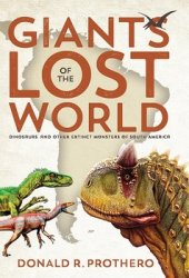 Giants of the Lost World: Dinosaurs and Other Extinct Monsters of South America