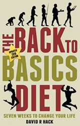 The Back to Basics Diet: Seven Weeks to Change Your Life