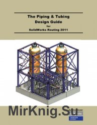 The Piping and Tubing Design Guide for SolidWorks Routing 2011