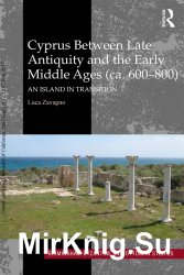 Cyprus between late antiquity and the early Middle Ages (ca. 600–800) : an island in transition