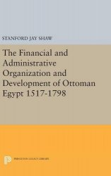 The Financial and Administrative Organization and Development of Ottoman Egypt, 1517–1798