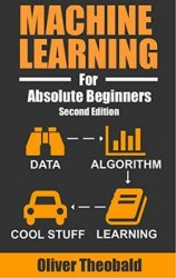 Machine Learning For Absolute Beginners: A Plain English Introduction (Second Edition)