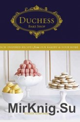 Duchess Bake Shop: French-Inspired Recipes from Our Bakery to Your Home