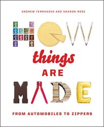 How Things Are Made: From Automobiles to Zippers