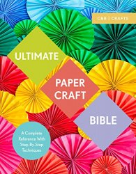 Ultimate Papercraft Bible: A Complete Reference with Step-by-Step Techniques