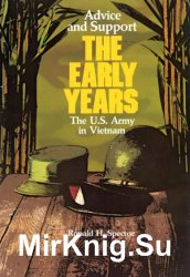 Advice and Support: The Early Years, 1941-1960 (United States Army in Vietnam)