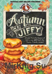 Autumn in a Jiffy (All your favorite flavors of fall in over 200 fast-fix, family-friendly recipes)