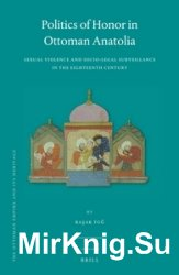 Politics of Honor in Ottoman Anatolia. Sexual Violence and Socio-Legal Surveillance in the Eighteenth Century