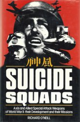Suicide Squads: W.W.II Axis and Allied Special Attack Weapons of World War II