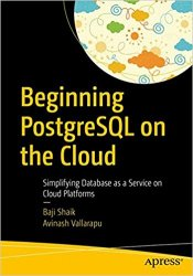 Beginning PostgreSQL on the Cloud: Simplifying Database as a Service on Cloud Platforms