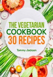 The Vegetarian Cookbook: 30 recipes