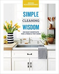 Good Housekeeping Simple Cleaning Wisdom: 450 Easy Shortcuts for a Fresh & Tidy Home