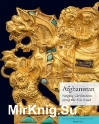 Afghanistan: Forging Civilizations along the Silk Road