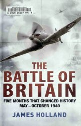 The Battle of Britain: Five Months That Changed History May-October 1940