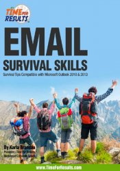 Email Survival Skills: Survival Tips Compatible with Microsoft Outlook 2010 & 2013