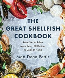 The Great Shellfish Cookbook: From Sea to Table: More than 100 Recipes to Cook at Home