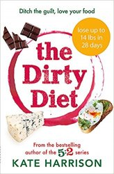 The Dirty Diet: Ditch the guilt, love your food